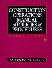 Construction Operations Manual of Policies and Procedures -  Civitello, Andrew M., Jr.