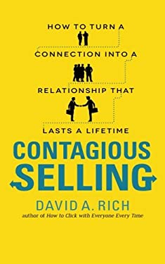Contagious Selling: How to Turn a Connection Into a Relationship That Lasts a Lifetime 9780071796958