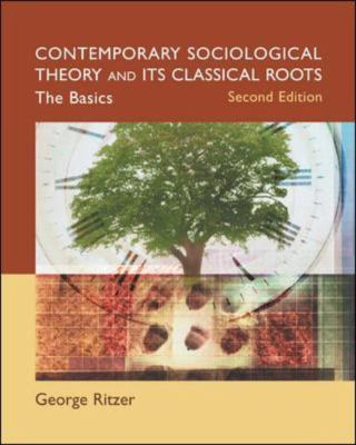 Contemporary Sociological Theory and Its Classical Roots: The Basics 9780072997590