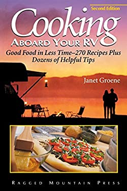 Cooking Aboard Your RV: Good Food in Less Time-More Than 300 Recipes and Tips 9780071432399