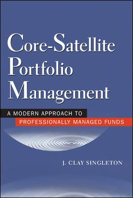 Core-Satellite Portfolio Management: A Modern Approach for Professionally Managed Funds J. Clay Singleton