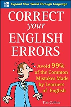 Correct Your English Errors: Avoid 99% of the Common Mistakes Made by Learners of English 9780071470506