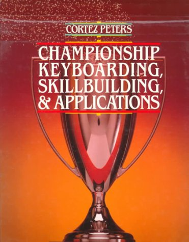 Cortez Peters Championship Keyboarding, Skillbuilding & Applications 9780070496354