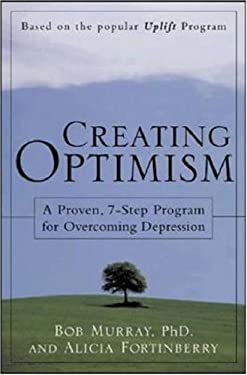 Creating Optimism: A Proven, Seven-Step Program for Overcoming Depression 9780071417853