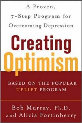 Creating Optimism: A Proven, Seven-Step Program for Overcoming Depression 9780071446839