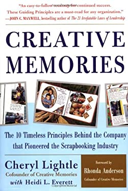 Creative Memories: The 10 Timeless Principles Behind the Company That Pioneered the Scrapbooking Industry 9780071439619