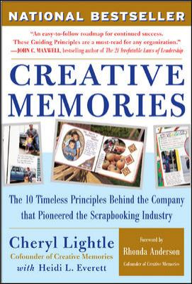 Creative Memories: The 10 Timeless Principles Behind the Company That Pioneered the Scrapbooking Industry 9780071462006