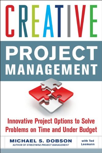 Creative Project Management: Innovative Project Options to Solve Problems on Time and Under Budget 9780071739337