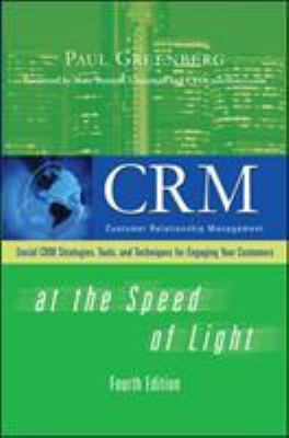 CRM at the Speed of Light: Social CRM Strategies, Tools, and Techniques for Engaging Your Customers