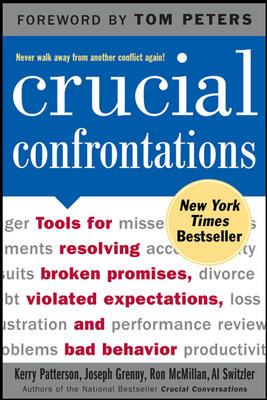 Crucial Confrontations: Tools for Resolving Broken Promises, Violated Expectations, and Bad Behavior 9780071446525