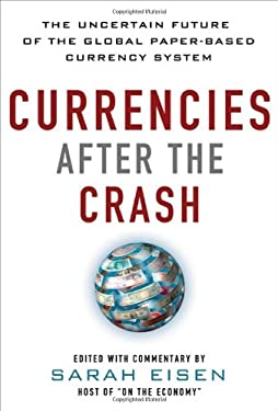 Currencies After the Crash: The Uncertain Future of the Global Paper-Based Currency System 9780071784887