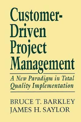 Customer-Driven Project Management: A New Paradigm in Total Quality Implementation