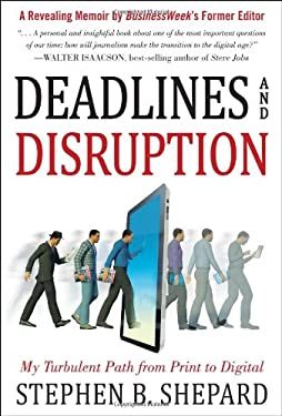 Deadlines and Disruption: My Turbulent Path from Print to Digital 9780071802642