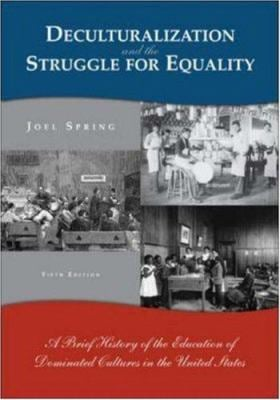 Deculturalization and the Struggle for Equality: A Brief Hisdeculturalization and the Struggle for Equality: A Brief History of the Education of Domin 9780073131771