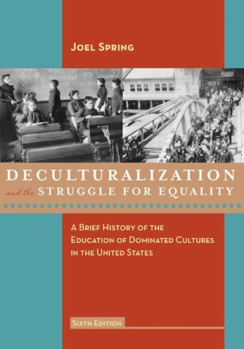 Deculturalization and the Struggle for Equality: A Brief History of the Education of Dominated Cultures in the United States 9780073378732
