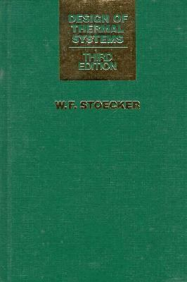 Design Of Thermal Systems By Wilbert F Stoecker W F Stoecker 9780070616202 Reviews Description And More Betterworldbooks Com