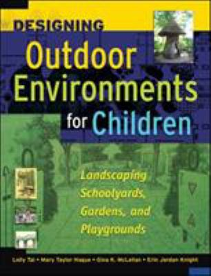 Designing Outdoor Environments for Children: Landscaping Schoolyards, Gardens, and Playgrounds 9780071459358