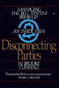 Disconnecting Parties-Managing the Bell System Break-Up : An Inside View
