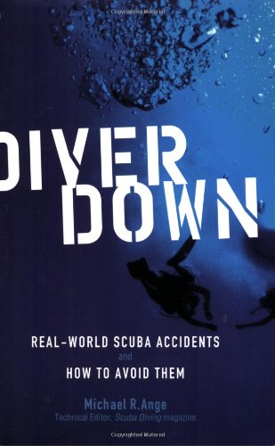 Diver Down: Real-World Scuba Accidents and How to Avoid Them 9780071445726