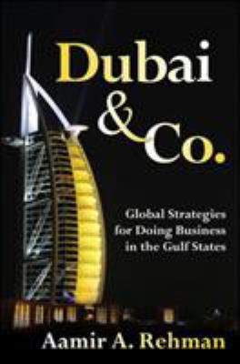 Dubai & Co.: Global Strategies for Doing Business in the Gulf States 9780071494137