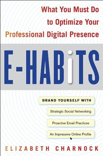 E-Habits: What You Must Do to Optimize Your Professional Digital Presence 9780071629959