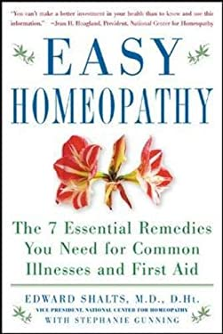 Easy Homeopathy: The 7 Essential Remedies You Need for Common Illnesses and First Aid 9780071457583