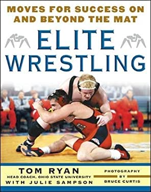 Elite Wrestling: Moves for Success on and Beyond the Mat 9780071472920