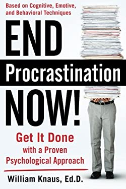 End Procrastination Now!: Get It Done with a Proven Psychological Approach 9780071666084