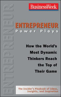Entrepreneur Power Plays: How the World's Most Dynamic Thinkers Reach the Top of Their Game 9780071486323