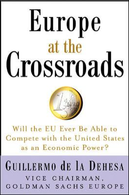Europe at the Crossroads: Will the EU Ever Be Able to Compete with the United States as an Economic Power? 9780071459594