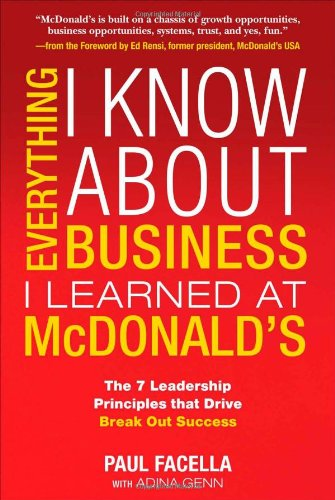 Everything I Know about Business I Learned at McDonald's: The 7 Leadership Principles That Drive Break Out Success 9780071601412