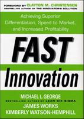 Fast Innovation: Achieving Superior Differentiation, Speed to Market, and Increased Profitability 9780071457897