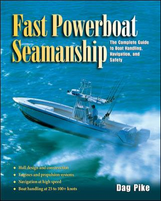 Fast Powerboat Seamanship: The Complete Guide to Boat Handling, Navigation, and Safety 9780071422093