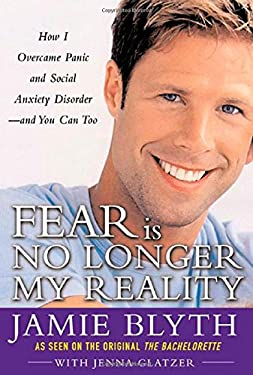 Fear Is No Longer My Reality: How I Overcame Panic and Social Anxiety Disorder -- And You Can Too 9780071447294
