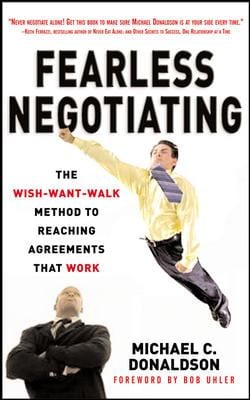 Fearless Negotiating: The Wish-Want-Walk Method to Reach Solutions That Work 9780071487795