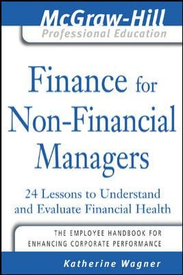 Finance for Nonfinancial Managers: 24 Lessons to Understand and Evaluate Financial Health 9780071450904