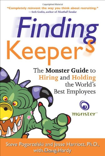 Finding Keepers: The Monster Guide to Hiring and Holding the World's Best Employees 9780071499088