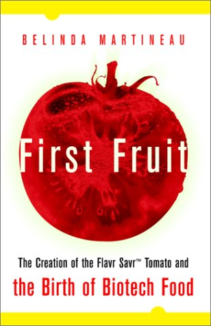 First Fruit: The Creation of the Flavr Savr Tomato and the Birth of Biotech Foods 9780071360562