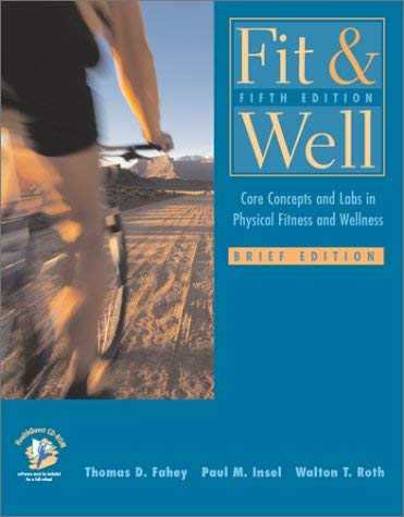 Fit & Well: Core Concepts and Labs in Physical Fitness and Wellness Brief Edition with Healthquest 4.1 CD, Fitness and Nutrition J 9780072559668