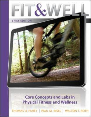 Fit & Well: Brief Edition: Core Concepts and Labs in Physical Fitness and Wellness 9780077411848