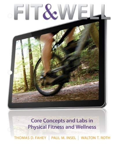 Fit & Well: Core Concepts and Labs in Physical Fitness and Wellness 9780078022586