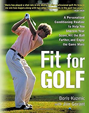 Fit for Golf: How a Personalized Conditioning Routine Can Help You Improve Your Score, Hit the Ball Further, and E 9780071417907