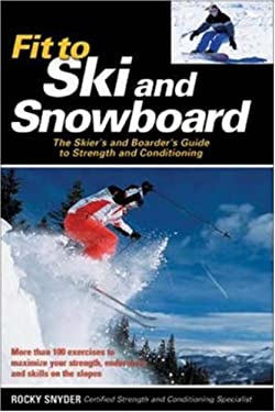 Fit to Ski & Snowboard: The Skier's and Boarder's Guide to Strength and Conditioning 9780071468992