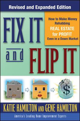 Fix It & Flip It: How to Make Money Rehabbing Real Estate for Profit Even in a Down Market 9780071544146