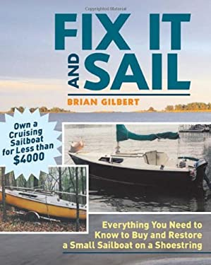 Fix It and Sail: Everything You Need to Know to Buy and Restore a Small Sailboat on a Shoestring 9780071458092