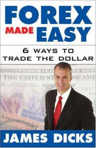 Forex Made Easy: 6 Ways to Trade the Dollar 9780071438940