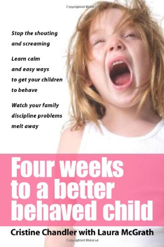 Four Weeks to a Better-Behaved Child: Breakthrough Discipline Techniques That Really Work 9780071435758