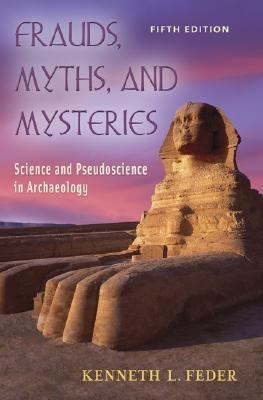 Frauds, Myths, and Mysteries: Science and Pseudoscience in Archaeology 9780072869484
