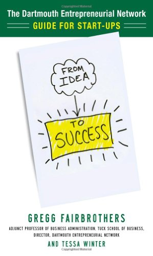 From Idea to Success: The Dartmouth Entrepreneurial Network's Guide for Start-Ups 9780071760799