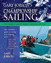 Gary Jobson's Championship Sailing: The Definitive Guide for Skippers, Tacticians, and Crew 253298